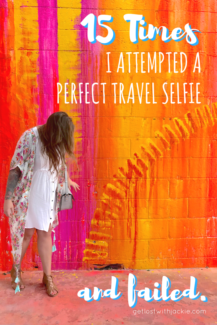 15 Times I Attempted a Perfect Travel Selfie - and #FAILED - Get Lost With Jackie