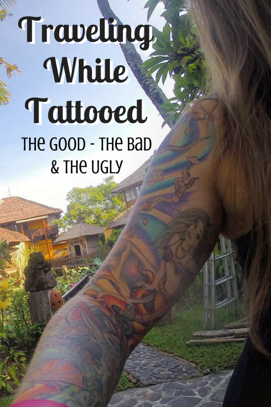 Traveling While Tattooed: The Good, The Bad, and the Ugly - Get Lost With Jackie